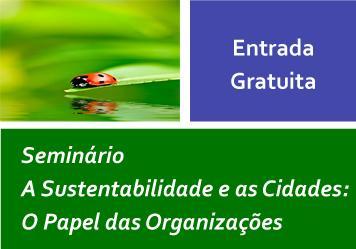 """Seminário """"A Sustentabilidade e as  Cidades: O Papel das Organizações"""""""