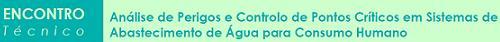 Encontro Técnico Análise de Perigos e Controlo de Pontos Críticos em Sistemas de Abastecimento de Água para Consumo Humano