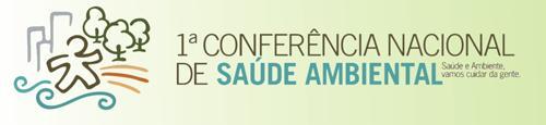 I Conferência Nacional de Saúde Ambiental - Saúde e Ambiente, vamos cuidar da gente